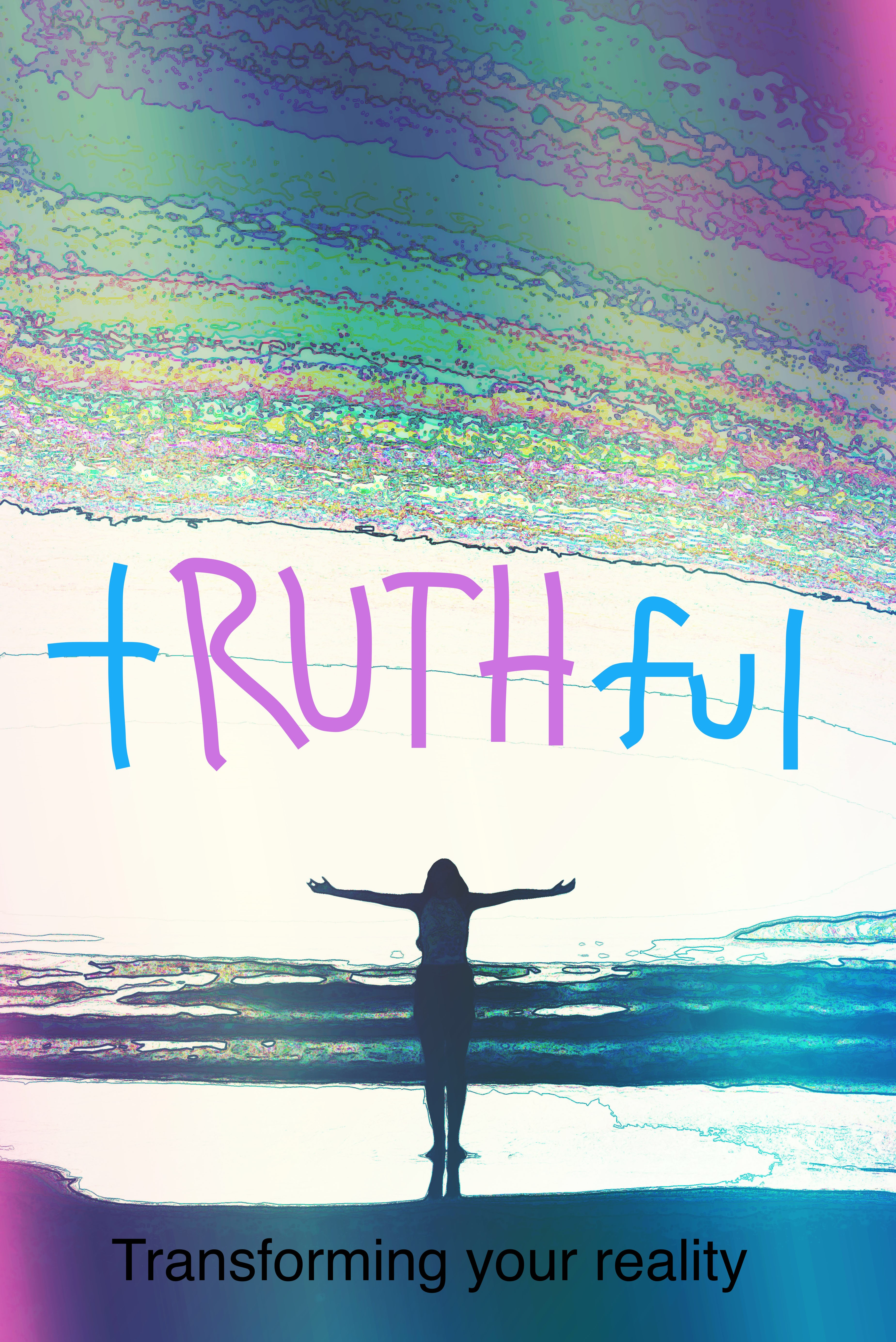 tRUTHful:transforming your reality